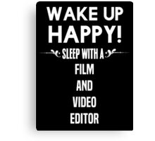 Wake up happy! Sleep with a Film And Video Editor. Canvas Print