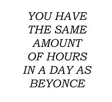 You have the same amount of hours in a day as Beyoncé by Julia Oriques