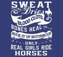 Sweat dries blood heal suck it up buttercup only real girls ride horses - Tshirts & Hoodies by Darling Arts