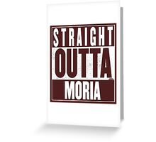 STRAIGHT OUTTA MORIA Greeting Card