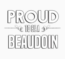 Proud to be a Beaudoin. Show your pride if your last name or surname is Beaudoin Kids Clothes
