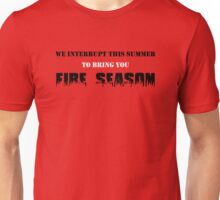 We Interrupt This Summer to Bring You Fire Season 2 Unisex T-Shirt