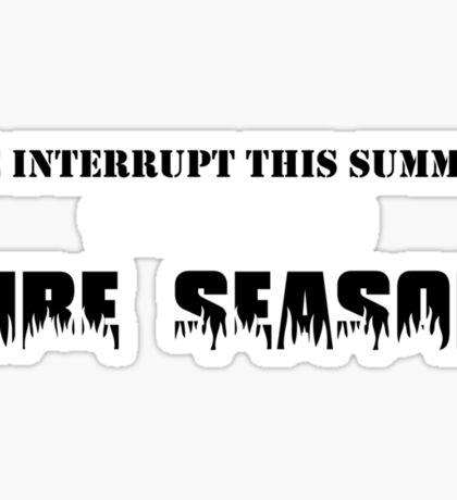 We Interrupt This Summer to Bring You Fire Season 2 Sticker