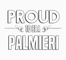 Proud to be a Palmieri. Show your pride if your last name or surname is Palmieri Kids Clothes