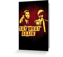 "Jules and Vincent ""Say wHat again"" Greeting Card"
