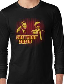 "Jules and Vincent ""Say wHat again"" Long Sleeve T-Shirt"
