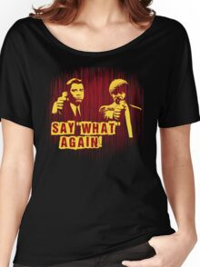 "Jules and Vincent ""Say wHat again"" Women's Relaxed Fit T-Shirt"