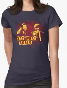"""Jules and Vincent """"Say wHat again"""" Womens Fitted T-Shirt"""