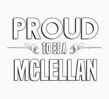 Proud to be a Mclellan. Show your pride if your last name or surname is Mclellan Kids Clothes