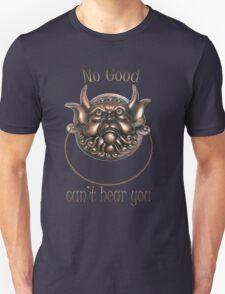 No Good.. Can't hear you..  Labyrinth knocker Unisex T-Shirt