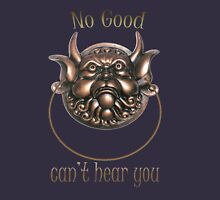 No Good.. Can't hear you..  Labyrinth knocker Womens Fitted T-Shirt