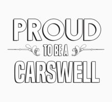 Proud to be a Carswell. Show your pride if your last name or surname is Carswell Kids Clothes