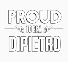 Proud to be a Dipietro. Show your pride if your last name or surname is Dipietro Kids Clothes