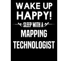 Wake up happy! Sleep with a Mapping Technologist. Photographic Print