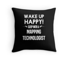 Wake up happy! Sleep with a Mapping Technologist. Throw Pillow