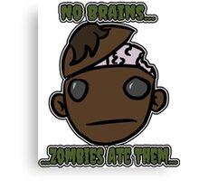 No Brains...Zombies Ate Them... (Version 2.1) Canvas Print