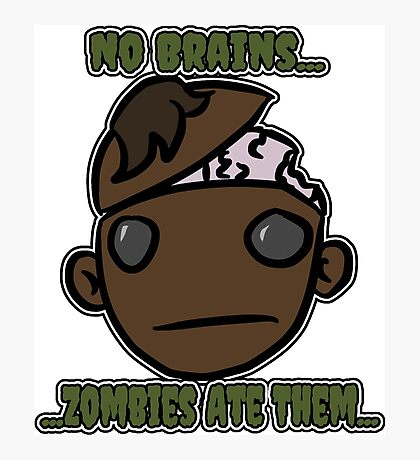 No Brains...Zombies Ate Them... (Version 2.1) Photographic Print