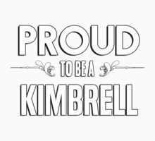 Proud to be a Kimbrell. Show your pride if your last name or surname is Kimbrell Kids Clothes