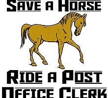 Save A Horse Ride A Post Office Clerk by uniquecreatives