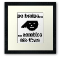 No Brains...Zombies Ate Them...(Version 1.1) Framed Print