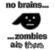 No Brains...Zombies Ate Them...(Version 1.1) Photographic Print