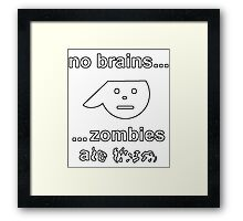 No Brains...Zombies Ate Them...(Version 1.2) Framed Print