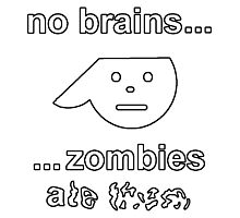 No Brains...Zombies Ate Them...(Version 1.2) Photographic Print