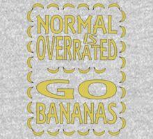 Normal is overrated, go bananas! Baby Tee