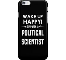 Wake up happy! Sleep with a Political Scientist. iPhone Case/Skin