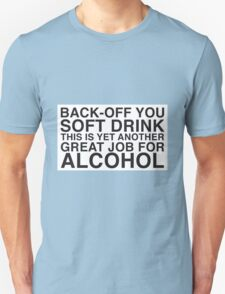 Back off you soft drink, this is yet another great job for alcohol T-Shirt