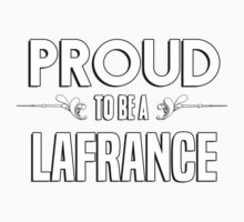 Proud to be a Lafrance. Show your pride if your last name or surname is Lafrance Kids Clothes