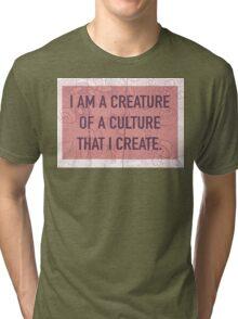I am a Creature of a Culture That I Create Tri-blend T-Shirt
