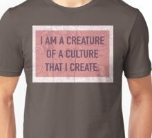 I am a Creature of a Culture That I Create Unisex T-Shirt