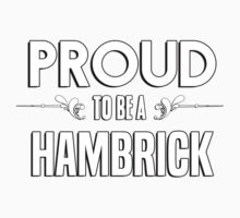Proud to be a Hambrick. Show your pride if your last name or surname is Hambrick Kids Clothes