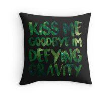 Kiss Me Goodbye I'm Defying Gravity Throw Pillow
