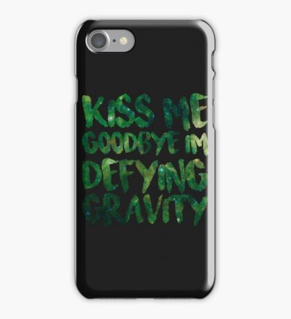 Kiss Me Goodbye I'm Defying Gravity iPhone Case/Skin
