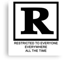 Rated R - Restricted to everyone, everywhere,all the time Canvas Print