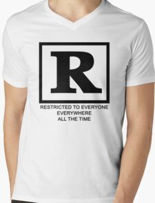 Rated R - Restricted to everyone, everywhere,all the time Mens V-Neck T-Shirt