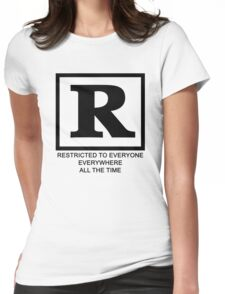 Rated R - Restricted to everyone, everywhere,all the time Womens Fitted T-Shirt