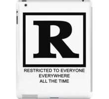 Rated R - Restricted to everyone, everywhere,all the time iPad Case/Skin