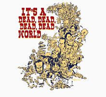 It's a dead, dead, dead, dead world Unisex T-Shirt