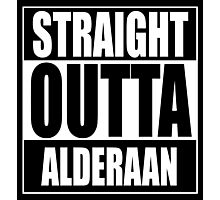 Straight OUTTA Alderaan Photographic Print