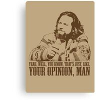 The Big Lebowski Just Like You're Opinion T-Shirt Canvas Print