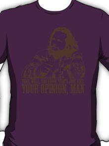The Big Lebowski Just Like You're Opinion T-Shirt T-Shirt