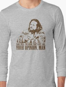The Big Lebowski Just Like You're Opinion T-Shirt Long Sleeve T-Shirt