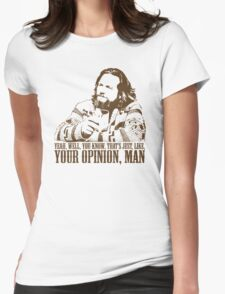 The Big Lebowski Just Like You're Opinion T-Shirt Womens T-Shirt