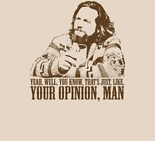 The Big Lebowski Just Like You're Opinion T-Shirt T-Shirt