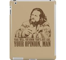 The Big Lebowski Just Like You're Opinion T-Shirt iPad Case/Skin