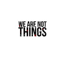 WE ARE NOT THINGS by Frazer Varney