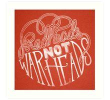 Redheads Not Warheads Art Print
